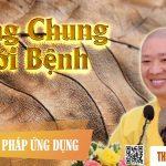 Sống chung với bệnh – Thầy Thích Thiện Thuận